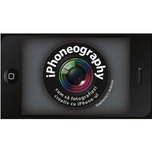 Iphoneography. Cum să Fotografiezi Creativ cu iPhone-ul