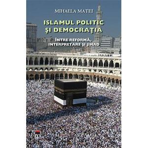 Islamul Politic şi Democraţia. Între Reformă, Interpretare şi Jihad