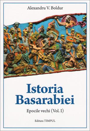 Istoria Basarabiei. Epocile vechi (Vol. I)