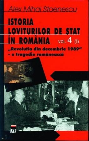 Istoria Loviturilor de Stat în România, Vol. 4, Partea I. Revoluţia din Decembrie 1989 - O Tragedie Românească