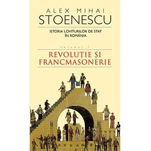 Istoria Loviturilor de Stat în România, Vol. 1. Revoluţie şi Francmasonerie