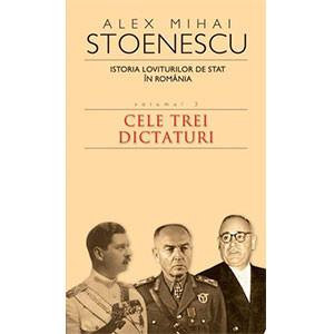 Istoria Loviturilor de Stat în România, Vol. 3. Cele Trei Dictaturi