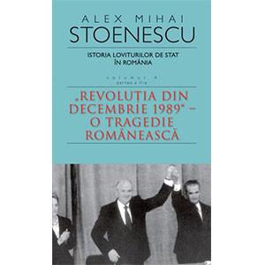 Istoria Loviturilor de Stat în România, Vol. 4, Partea a II-a. Revoluţia din Decembrie 1989 - O Tragedie Românească