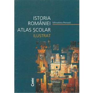 Istoria României. Atlas Școlar Ilustrat
