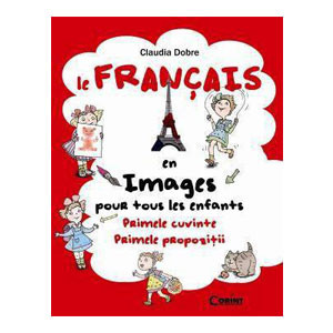 Le Francais en Images Pour Tous les Enfants. Primele Cuvinte. Primele Propozții