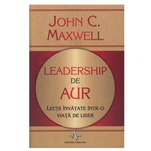 Leadership de Aur. Lecții Învățate într-o Viață de Lider