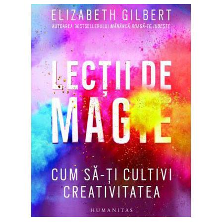 Lecții de Magie. Cum să-ți cultivi Creativitatea