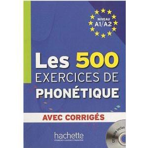 Les 500 Exercices de Phonétique  Niveau A1-A2 Avec Corrigés (1CD audio)