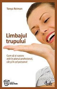 Limbajul Trupului Cum să ai succes atât în planul profesional, cât și în cel personal.