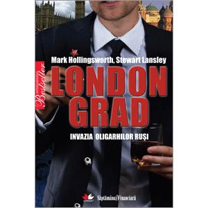 Londongrad - povestea incredibilă a oligarhilor ruşi