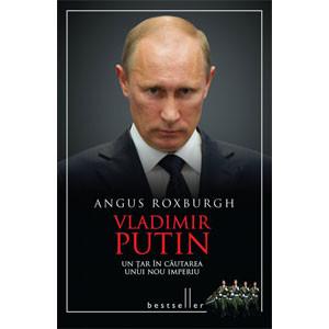 Vladimir Putin. Un Țar în Căutarea unui Nou Imperiu [Copertă tare]