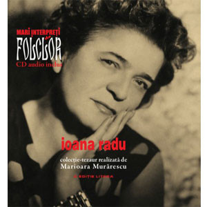 Ioana Radu. Mari Interpreţi de Folclor. Vol. 2. Carte + CD