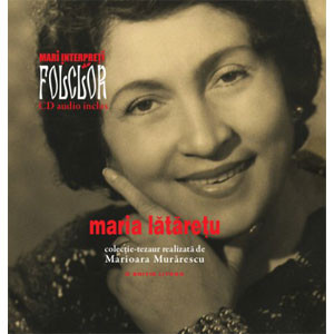 Maria Lătărețu. Mari Interpreţi de Folclor. Vol. 1. Carte + CD