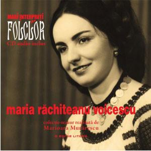 Maria Răchiteanu Voicecu. Mari Interpreţi de Folclor. Vol. 7. Carte + CD