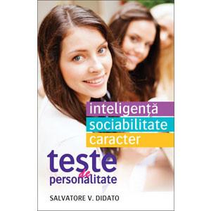 Teste de Personalitate. Inteligenţă. Sociabilitate. Caracter
