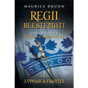 Regii Blestemaţi. Lupoaica Franţei. Vol. 5