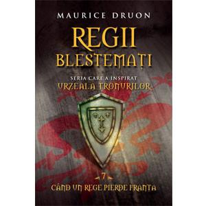 Regii Blestemaţi. Când un Rege pierde Franţa. Vol. 7