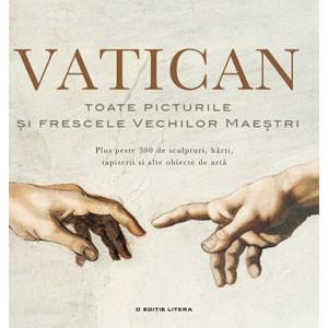 Vatican. Toate Picturile şi Frescele Vechilor Maeştri. Plus peste 300 de Sculpturi, Hărţi, Tapiserii şi alte Obiecte de Artă