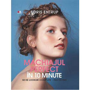 Machiajul Perfect în 10 Minute. 50 de Lookuri Complete - Pas cu Pas