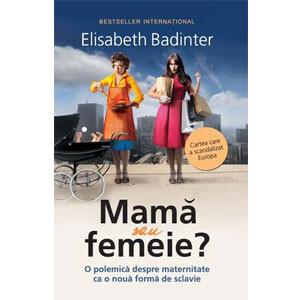 Mamă sau Femeie? O Polemică Despre Maternitate ca o Noua Formă de Sclavie