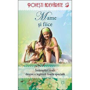 Mame şi Fiice. Întâmplări Reale despre o Legătura foarte Specială