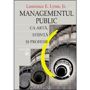 Managementul Public ca Artă, Știinţă şi Profesie