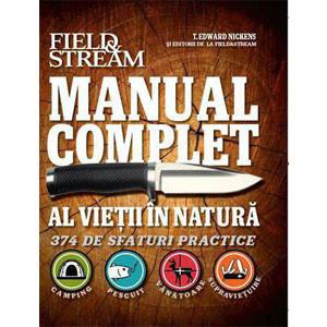 Manual Complet al Vieţii în Natură. 374 de Sfaturi Practice: Camping, Pescuit, Vânatoare, Supraviețuire