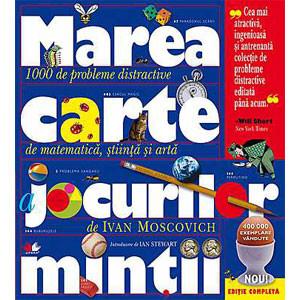 Marea Carte a Jocurilor Minţii. 1000 de Probleme Distractive de Matematică, Știinţă şi Artă. (Ediţie Completă)
