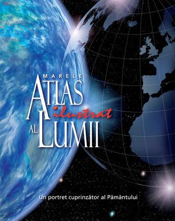 Marele Atlas Ilustrat al Lumii. Un Portret Cuprinzător al Pământului. Reeditare