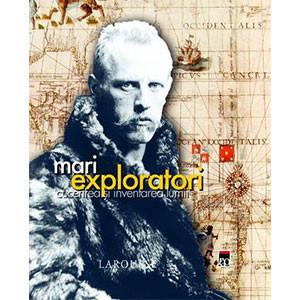 Mari Exploratori. Cucerirea şi Inventarea Lumii