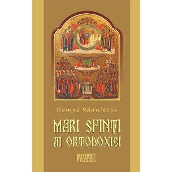 Mari Sfinți ai Ortodoxiei