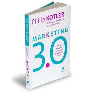 Marketing 3.0. De la Produs la Consumator şi la Spiritul Uman