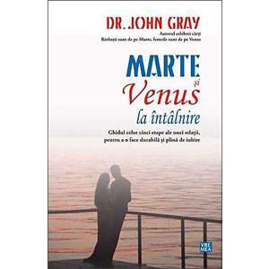 Marte și Venus la Întâlnire. Ghidul celor Cinci Etape al unei Relații, pentru a o face Durabilă și plină de Iubire