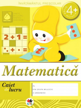 Matematica. Grupa mijlocie 4+. Caiet de Lucru