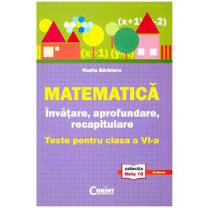 Matematica. Învățare, Aprofundare, Recapitulare. Teste pentru Clasa a VI-a