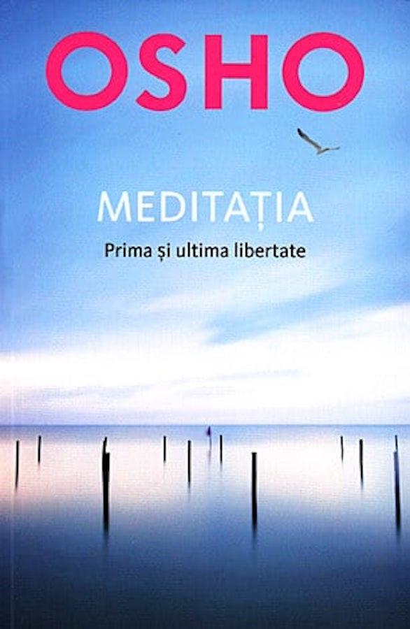 OSHO. Meditația. Prima si ultima libertate.