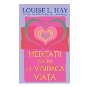 Meditații pentru A-ți Vindeca Viața