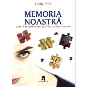Memoria Noastră. Cum să o Cunoaștem și să o Folosim mai Bine