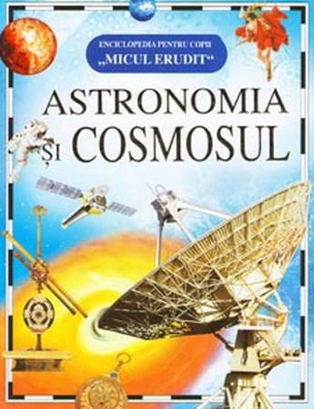 Micul Erudit. Astronomia și Cosmosul