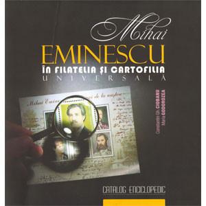 Mihai Eminescu în filatelia și cartofilia universală: Catalog enciclopedic