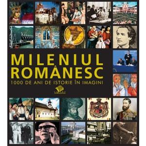Mileniul Românesc: 1000 de Ani de Istorie în Imagini