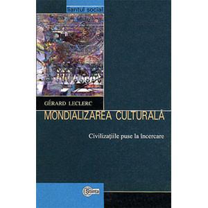 Mondializarea culturală Civilizaţiile puse la încercare
