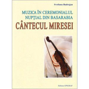 Muzica în Ceremonialul Nupţial din Basarabia. Cântecul Miresei