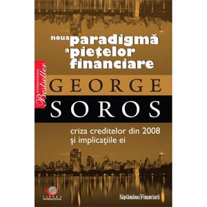 Noua paradigmă a pieţelor financiare. Criza creditelor din 2008 şi implicaţiile ei [Copertă moale]
