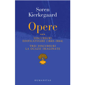 Opere III. Discursuri Edificatoare (1843 –1844) şi Trei Discursuri la Ocazii Imaginate