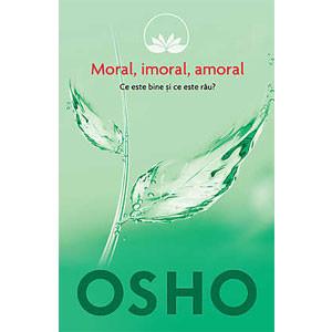 Moral. Imoral. Amoral. Vol. 2. Ce este Bine şi ce este Rău? (reeditare)
