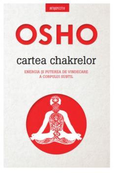 OSHO: cartea chakrelor. Energia și puterea de vindecare a corpului subtil