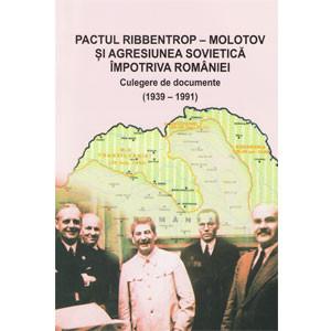 Pactul Ribbentrop - Molotov și agresiunea sovietică împotriva României. Culegere de documente (1939-1991)