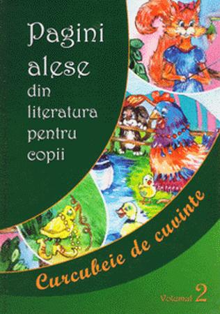 Pagini Alese din Literatura pentru Copii. Curcubeie de Cuvinte Vol. II
