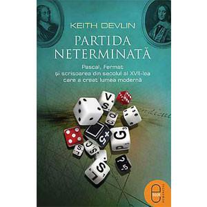 Partida Neterminată. Pascal, Fermat și Scrisoarea din secolul al XVII-lea care a Creat Lumea Modernă [eBook]